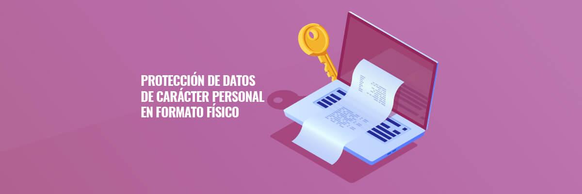 Protección de datos de carácter personal en formato físico